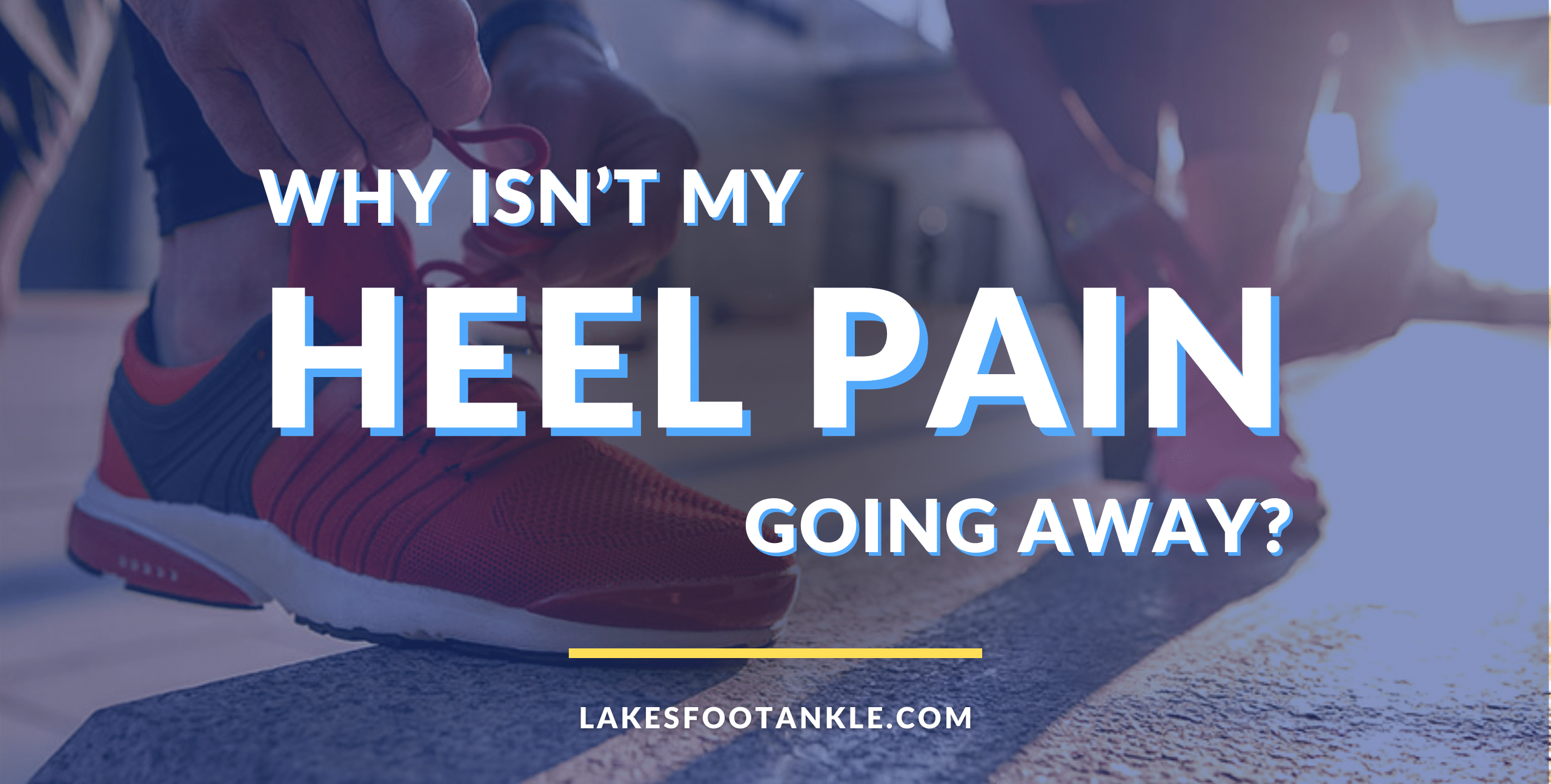 I've Tried EVERYTHING! Why Isn't My Heel Pain Going Away?